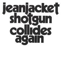Jeanjacket Shotgun - Collides Again